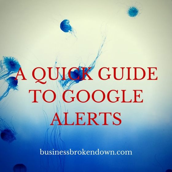 A QUICK GUIDE TO GOOGLE ALERTS