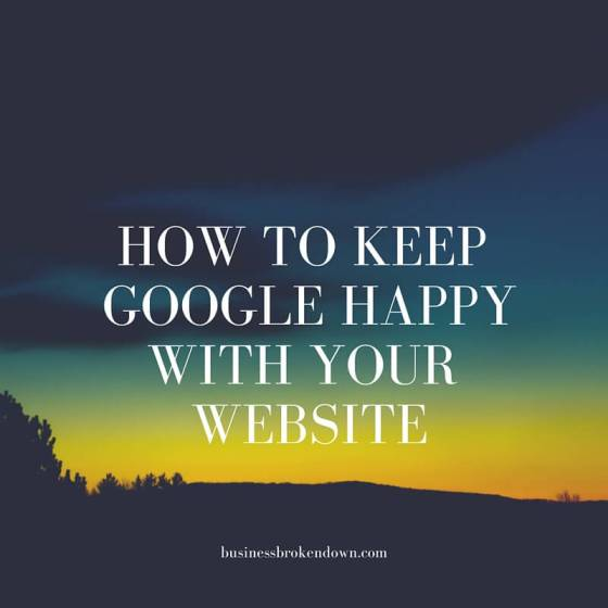how to keep google happy with your website